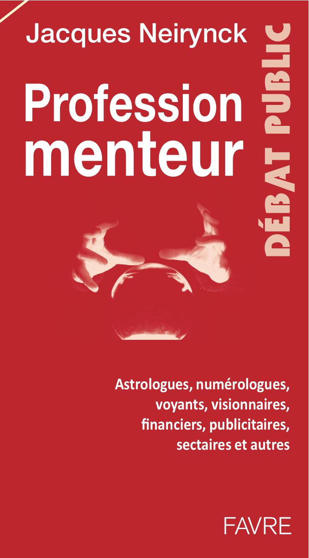 Profession menteur. Astrologues, numérologues, voyants, visionnaires, financiers, publicitaires, sectaires et autres - Jacques Neirynck